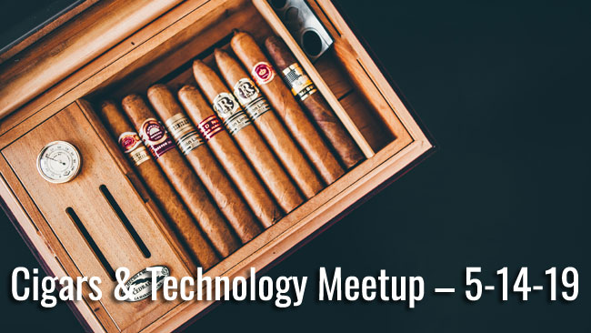 Cigars and Technology Meetup 5-14-19